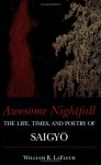 Awesome Nightfall: The Life, Times and Poetry of Saigyo - Saigyō, William R. LaFleur