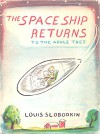 The Space Ship Returns to the Apple Tree - Louis Slobodkin