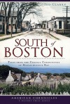 South of Boston: Tales from the Coastal Communities of Massachusetts Bay - Ted Clarke