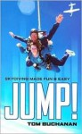 JUMP! : Skydiving Made Fun & Easy - Tom Buchanan