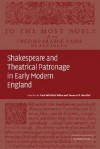 Shakespeare and Theatrical Patronage in Early Modern England - Paul Whitfield White