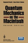Quantum Mechanics On The Macintosh - Siegmund Brandt, Hans Dieter Dahmen, Hans Dieter Sahmen