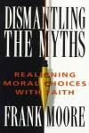 Dismantling the Myths: Realigning Moral Choices with Faith - Frank Moore