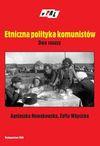 Etniczna polityka komunistów Dwa casusy - Nowakowska Agnieszka, Wóycicka Zofia