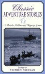 Classic Adventure Stories: Twenty-one tales of people pushed to the limit. - Stephen Vincent Brennan