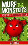 Murf the Monster's First Christmas - L.H. Hill