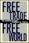 Free Trade, Free World: The Advent of GATT - Thomas W. Zeiler
