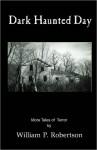 Dark Haunted Day - William P. Robertson