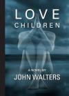 Love Children: A Novel - John Walters