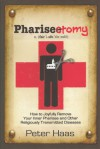 Pharisectomy: How to Joyfully Remove Your Inner Pharisee and other Religiously Transmitted Diseases - Peter Haas