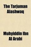The Tarjuman Alashwaq the Tarjuman Alashwaq - Muhyiddin Ibn Al-Arabi