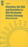 Literature, the Volk and the Revolution in Mid-Nineteenth Century Germany - Michael Perraudin