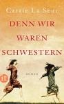 Denn wir waren Schwestern: Roman (insel taschenbuch) - Carrie La Seur, Christel Dormagen, Brigitte Heinrich