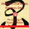 Moving Forward, Keeping Still:: The Gateway to Eastern Wisdom - Ariel Books