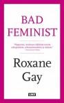 Bad feminist - Anu Partanen, Roxane Gay, Koko Hubara