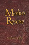 Merlin's Rescue - Michael Griffin