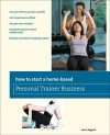 How to Start a Home-Based Personal Trainer Business: *Turn your fitness passion to profit *Get trained and certified *Set your own schedule *Establish long-term client relationships *Become the trainer everybody wants! - Laura Augenti, Laura Augenti