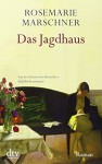Das Jagdhaus: Roman - Rosemarie Marschner