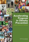 Accelerating Progress in Obesity Prevention: Solving the Weight of the Nation - Committee on Accelerating Progress in Ob, Institute of Medicine