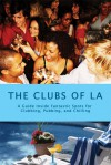 The Clubs of LA: A Guide Inside Fantastic Spots for Clubbing, Pubbing, and Chilling - Stacey Bolden-Bowers, A.K. Crump