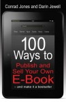 100 Ways To Publish and Sell Your Own Ebook - Conrad Jones, Darin Jewell