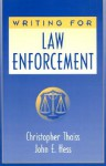 Writing for Law Enforcement - John Hess, Christopher Thaiss