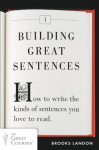 Building Great Sentences: How to Write the Kinds of Sentences You Love to Read (Great Courses) - Brooks Landon