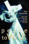 Peace to War: Shifting Allegiances in the Assemblies of God - Paul Alexander, Glen H. Stassen