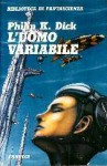 L'uomo variabile e altri romanzi brevi - Philip K. Dick, Maurizio Nati e Tiziana Tagliamonte