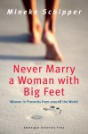 Never Marry a Woman with Big Feet: Women in Proverbs from around the World - Mineke Schipper