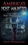 America's Most Haunted: 13 of America's Most Haunted Places - Fred Thornton
