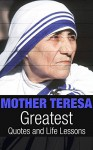Mother Teresa: Mother Teresa Greatest Quotes and Life Lessons (Inspirational Quotes Book 2) - Mark Johnson