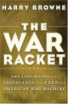 The War Racket: The Lies, Myths, and Propaganda That Feed the American War Machine - Harry Browne