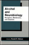 Alcohol and Neurobiology: Receptors, Membranes and Channels - Ronald Ross Watson