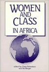 Women and Class in Africa Edited by Claire Robertson and Iris Berger - Claire Robertson
