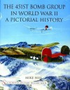 The 451st Bomb Group in World War II: A Pictorial History - Mike Hill
