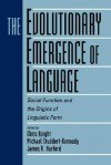 The Evolutionary Emergence of Language: Social Function and the Origins of Linguistic Form - James R. Hurford