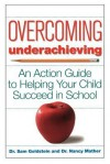 Overcoming Underachieving: An Action Guide to Helping Your Child Succeed in School - Sam Goldstein, Nancy Mather