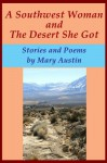 A Southwestern Woman and The Desert She Got: Stories and Poems - Mary Austin, Lincoln Steffens