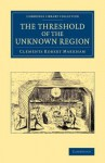 The Threshold of the Unknown Region - Clements Robert Markham