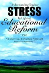 Understanding Teacher Stress in Light of Educational Reform: A Theoretical and Practical Approach - Andrea Thompson