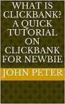 What is Clickbank? A Quick Tutorial on Clickbank for Newbie - John Peter