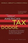 The Great American Tax Dodge: How Spiraling Fraud and Avoidance Are Killing Fairness, Destroying the Income Tax, and Costing You - Donald L. Barlett, James B. Steele