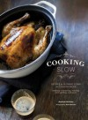 Cooking Slow: Recipes for Slowing Down and Cooking More - Andrew Schloss, Alan Benson