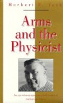 Arms and the Physicist - Herbert F. York