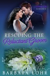 Rescuing the Reluctant Groom: A Heartwarming Romance (Windy City Romance Book 5) - Barbara Lohr