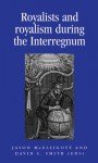 Royalists and Royalism during the Interregnum - Jason McElligott, David L. Smith