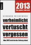 Verheimlicht - vertuscht - vergessen: Was 2012 nicht in der Zeitung stand - Gerhard Wisnewski