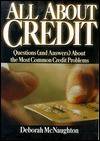 All about Credit: Questions (and Answers) about the Most Common Credit Problems - Deborah McNaughton