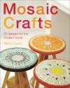 Mosaic Crafts: Twenty Designs for the Modern Home - Martin Cheek